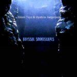 Zreen Toyz & Øystein Jørgensen - «Abyssal Soundscapes»
