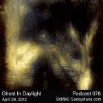 Sadayatana Podcast #78 «Ghost In Daylight»