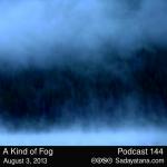 Sadayatana Podcast #144 «A Kind of Fog»